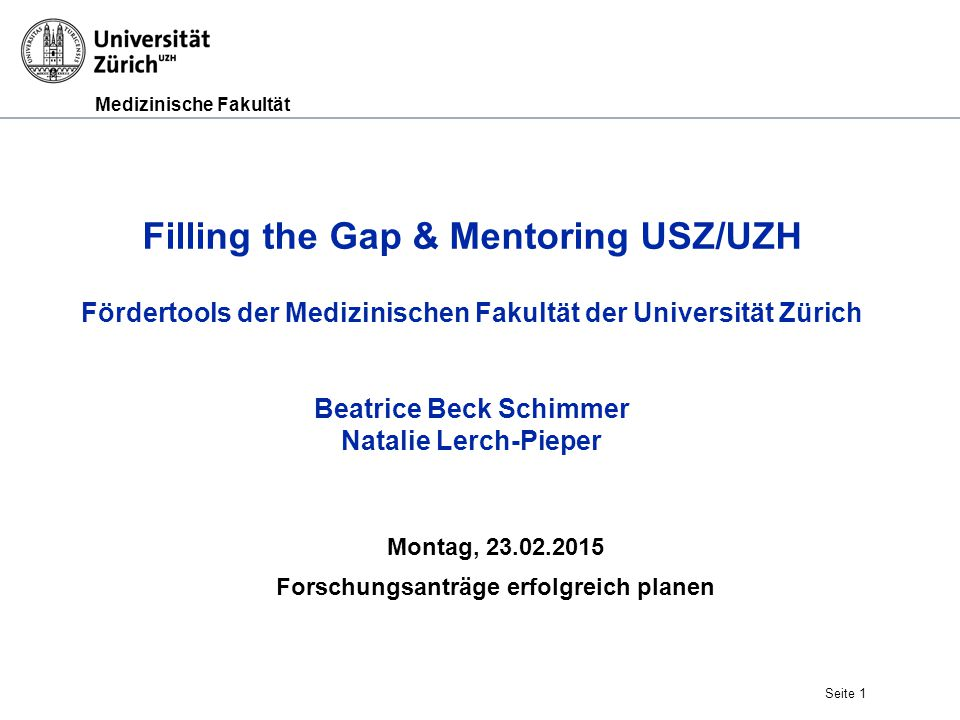 Medizinische Fakultät Laufbahnförderung: Rahmenprogramm Workshops, stattgefunden: Negotiation Passion Work-life balance Making great decisions in your career and life In Planung: How to write a scientific grant Seite 22