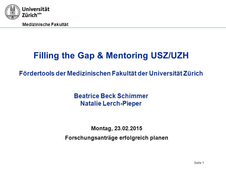 Medizinische Fakultät Seite 1 Filling the Gap & Mentoring USZ/UZH Fördertools der Medizinischen Fakultät der Universität Zürich Beatrice Beck Schimmer