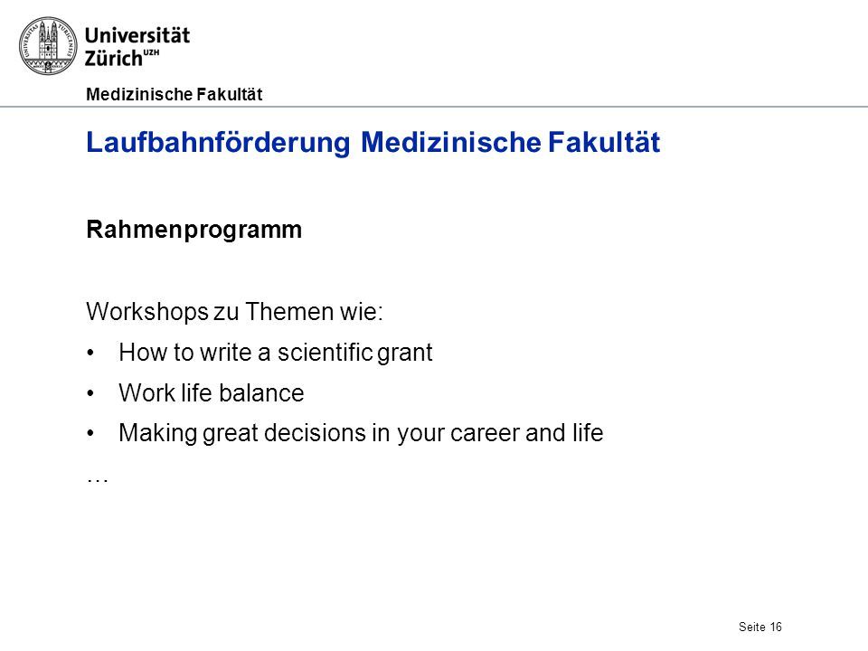 Medizinische Fakultät Laufbahnförderung Medizinische Fakultät Rahmenprogramm Workshops zu Themen wie: How to write a scientific grant Work life balanc