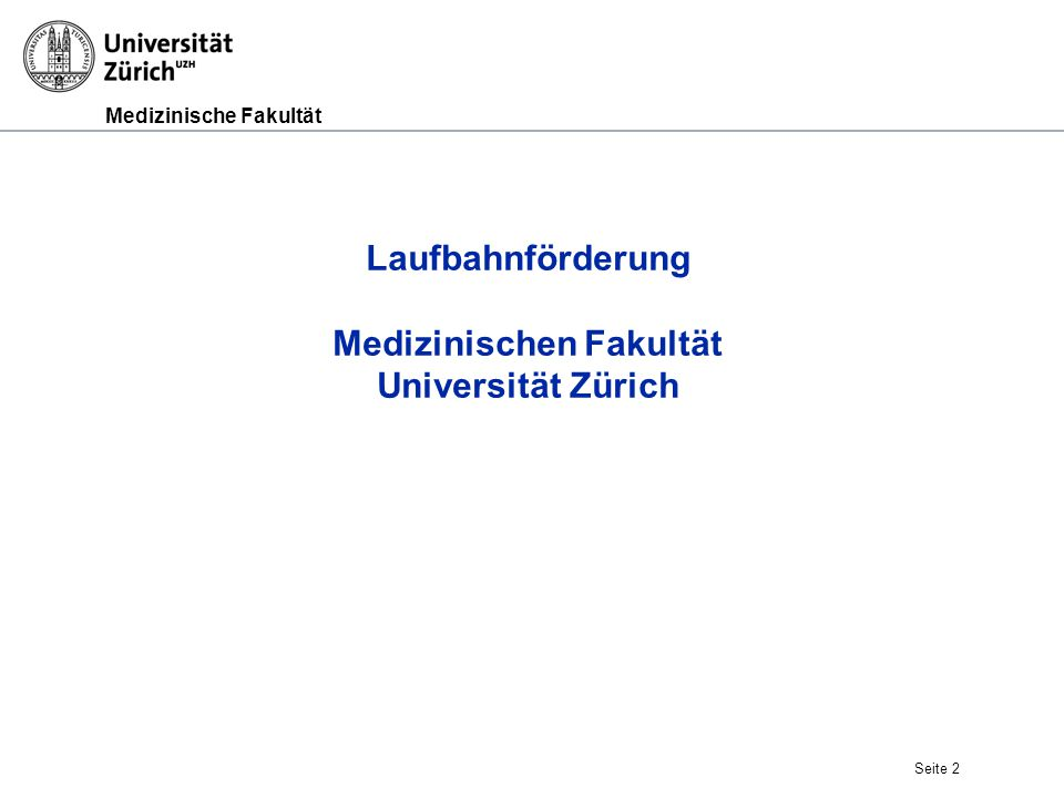 Medizinische Fakultät Seite 2 Laufbahnförderung Medizinischen Fakultät Universität Zürich