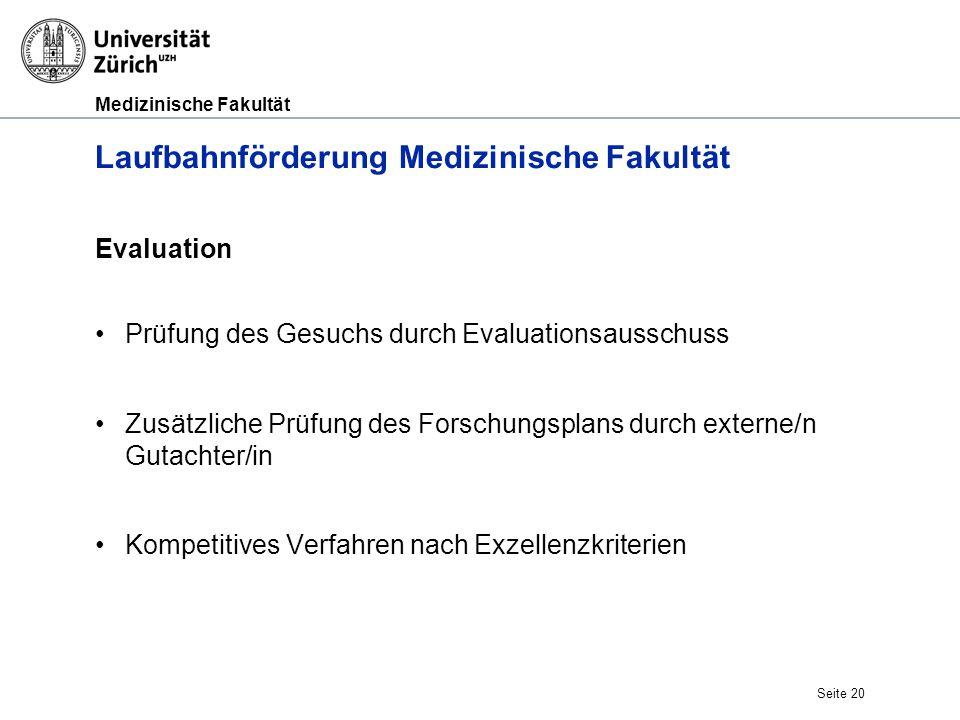 Medizinische Fakultät Laufbahnförderung Medizinische Fakultät Evaluation Prüfung des Gesuchs durch Evaluationsausschuss Zusätzliche Prüfung des Forsch