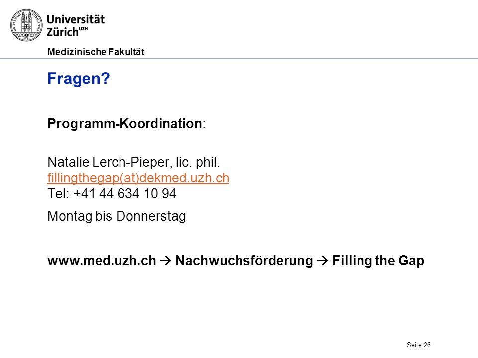 Medizinische Fakultät Fragen? Programm-Koordination: Natalie Lerch-Pieper, lic. phil. fillingthegap(at)dekmed.uzh.ch Tel: +41 44 634 10 94 fillingtheg