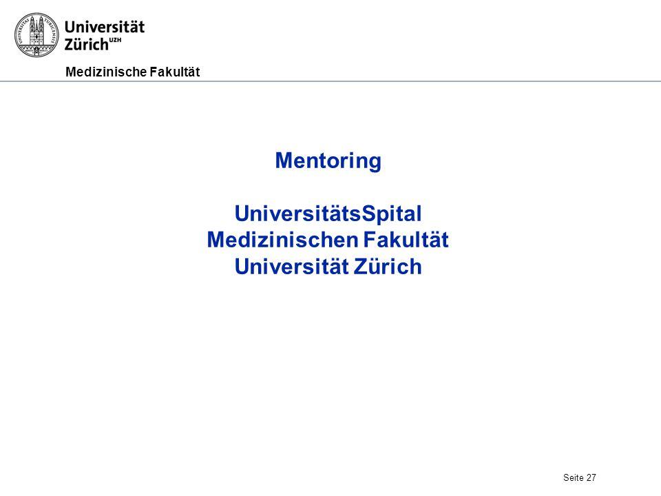 Medizinische Fakultät Seite 27 Mentoring UniversitätsSpital Medizinischen Fakultät Universität Zürich