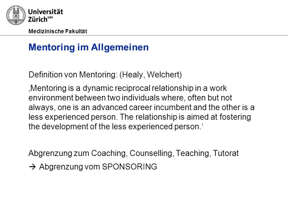 Medizinische Fakultät Mentoring im Allgemeinen Definition von Mentoring: (Healy, Welchert) 'Mentoring is a dynamic reciprocal relationship in a work e