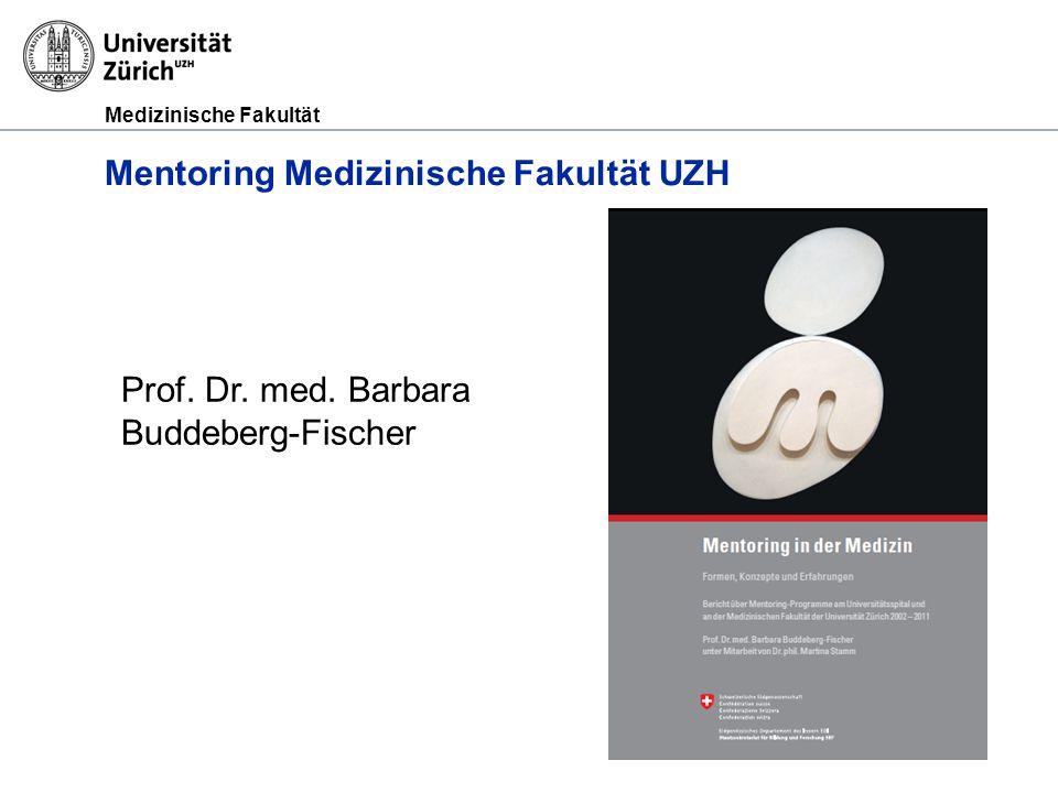 Medizinische Fakultät Mentoring Medizinische Fakultät UZH Prof. Dr. med. Barbara Buddeberg-Fischer