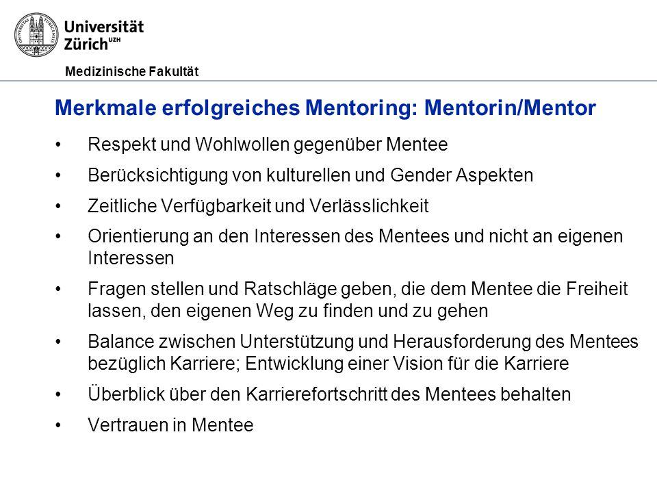 Medizinische Fakultät Merkmale erfolgreiches Mentoring: Mentorin/Mentor Respekt und Wohlwollen gegenüber Mentee Berücksichtigung von kulturellen und G