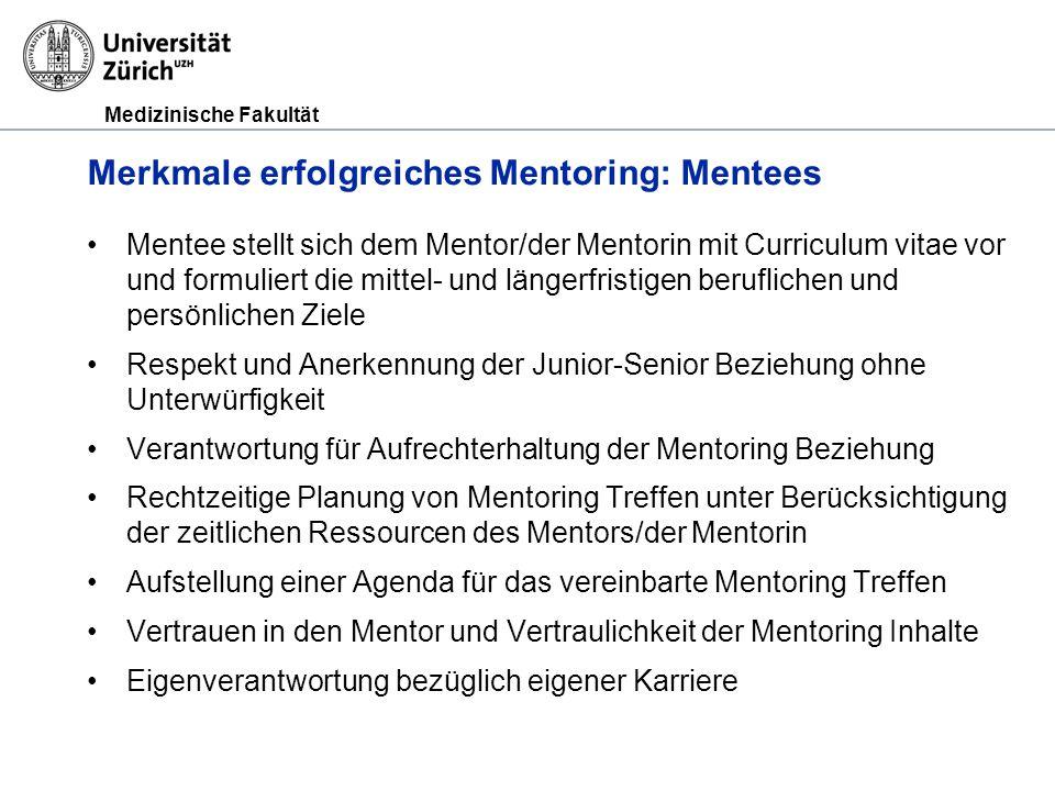 Medizinische Fakultät Merkmale erfolgreiches Mentoring: Mentees Mentee stellt sich dem Mentor/der Mentorin mit Curriculum vitae vor und formuliert die