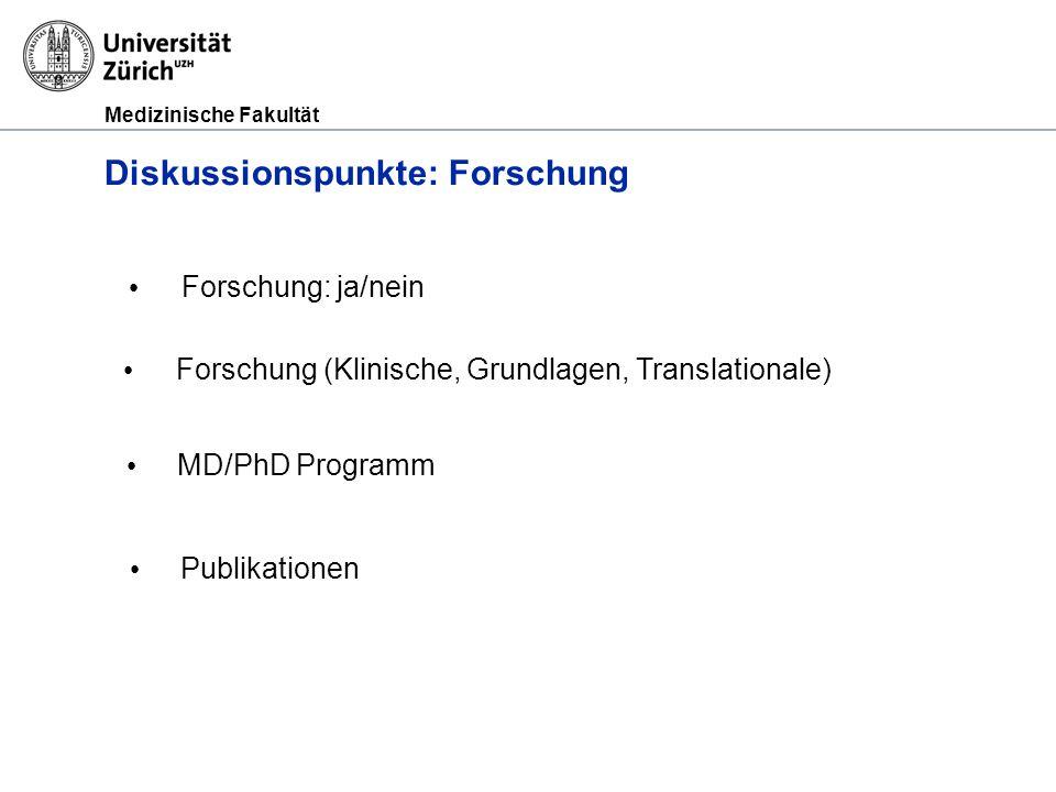 Medizinische Fakultät Diskussionspunkte: Forschung Forschung (Klinische, Grundlagen, Translationale) MD/PhD Programm Publikationen Forschung: ja/nein