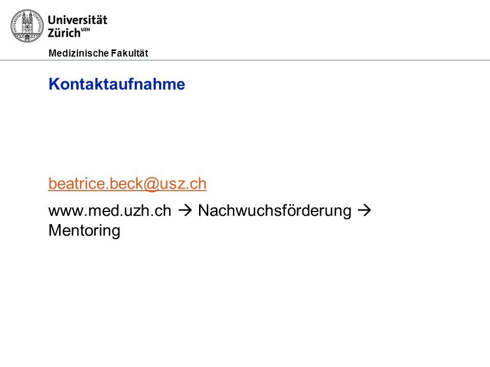 Medizinische Fakultät beatrice.beck@usz.ch www.med.uzh.ch  Nachwuchsförderung  Mentoring Kontaktaufnahme
