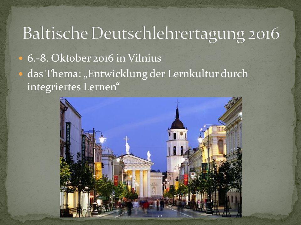 """6.-8. Oktober 2016 in Vilnius das Thema: """"Entwicklung der Lernkultur durch integriertes Lernen"""""""