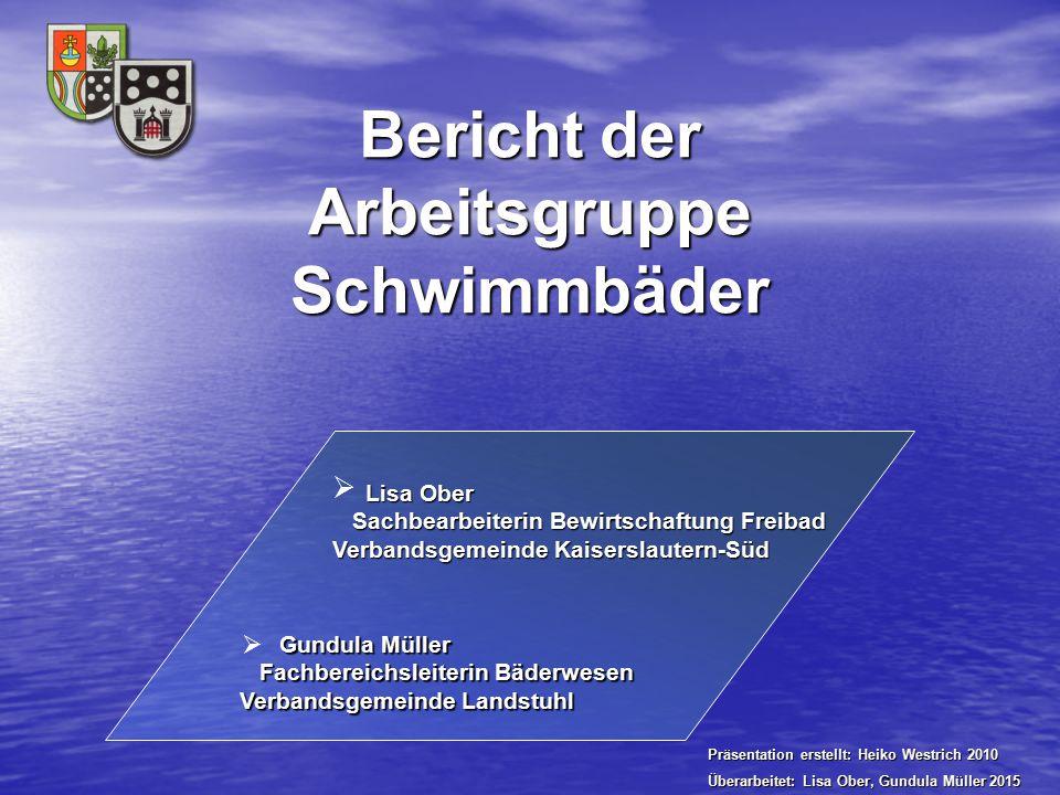 Bericht der ArbeitsgruppeSchwimmbäder Gundula Müller Gundula Müller Fachbereichsleiterin Bäderwesen Fachbereichsleiterin Bäderwesen Verbandsgemeinde L