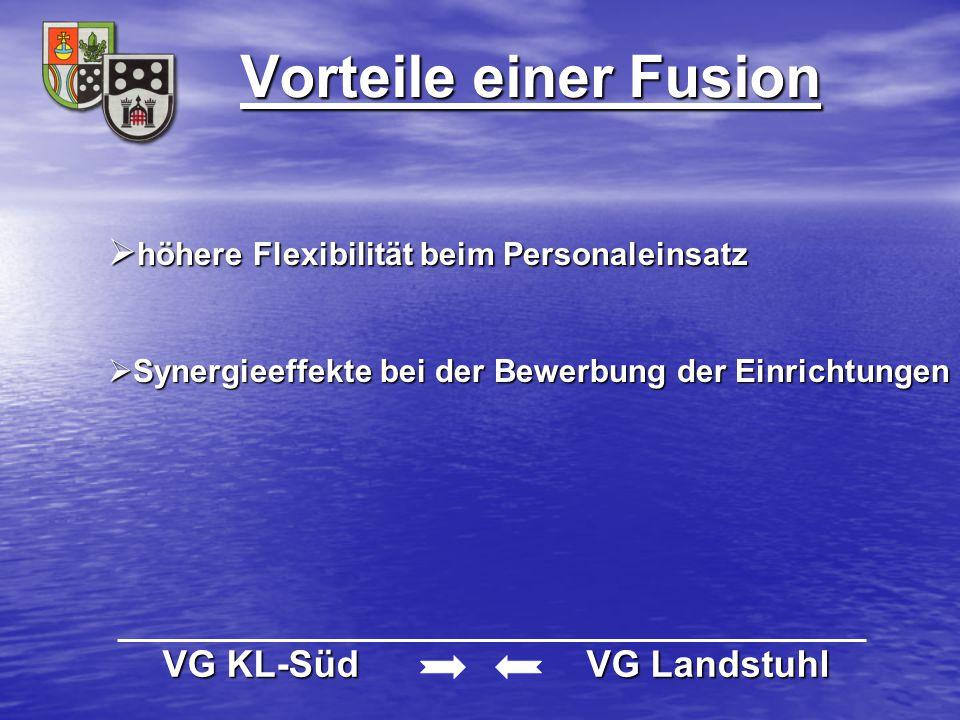 Vorteile einer Fusion VG KL-Süd VG Landstuhl VG KL-Süd VG Landstuhl  höhere Flexibilität beim Personaleinsatz  Synergieeffekte bei der Bewerbung der
