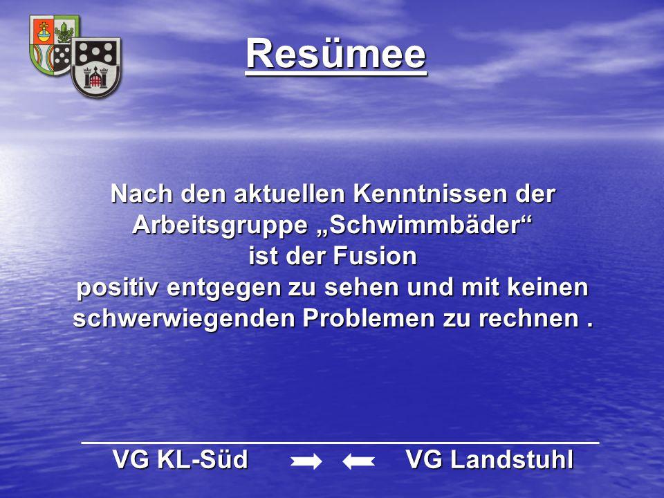 """Resümee VG KL-Süd VG Landstuhl VG KL-Süd VG Landstuhl Nach den aktuellen Kenntnissen der Arbeitsgruppe """"Schwimmbäder"""" ist der Fusion positiv entgegen"""