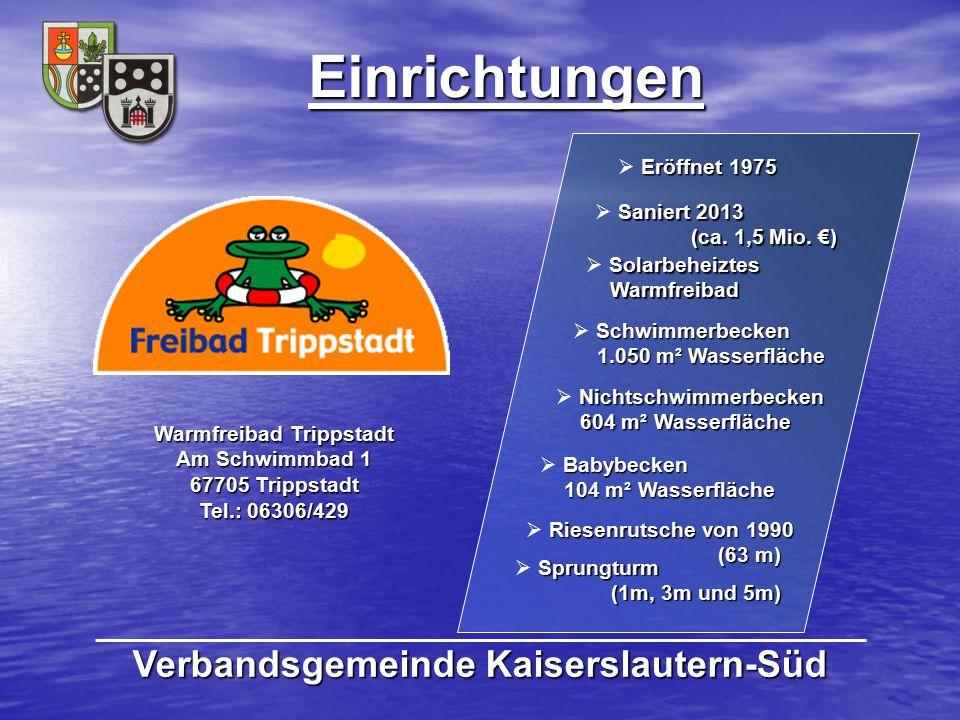 Einrichtungen Verbandsgemeinde Kaiserslautern-Süd Warmfreibad Trippstadt Am Schwimmbad 1 67705 Trippstadt Tel.: 06306/429 Eröffnet 1975  Eröffnet 197
