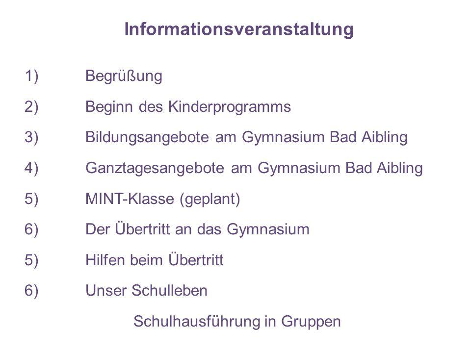 Informationsveranstaltung 1)Begrüßung 2)Beginn des Kinderprogramms 3)Bildungsangebote am Gymnasium Bad Aibling 4)Ganztagesangebote am Gymnasium Bad Ai