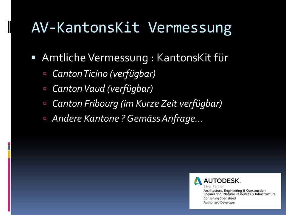 AV-KantonsKit Vermessung  Amtliche Vermessung : KantonsKit für  Canton Ticino (verfügbar)  Canton Vaud (verfügbar)  Canton Fribourg (im Kurze Zeit verfügbar)  Andere Kantone .