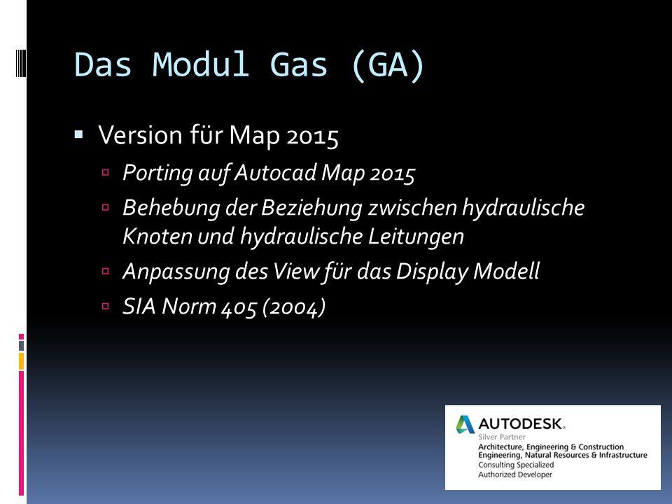Das Modul Gas (GA)  Version für Map 2015  Porting auf Autocad Map 2015  Behebung der Beziehung zwischen hydraulische Knoten und hydraulische Leitungen  Anpassung des View für das Display Modell  SIA Norm 405 (2004)