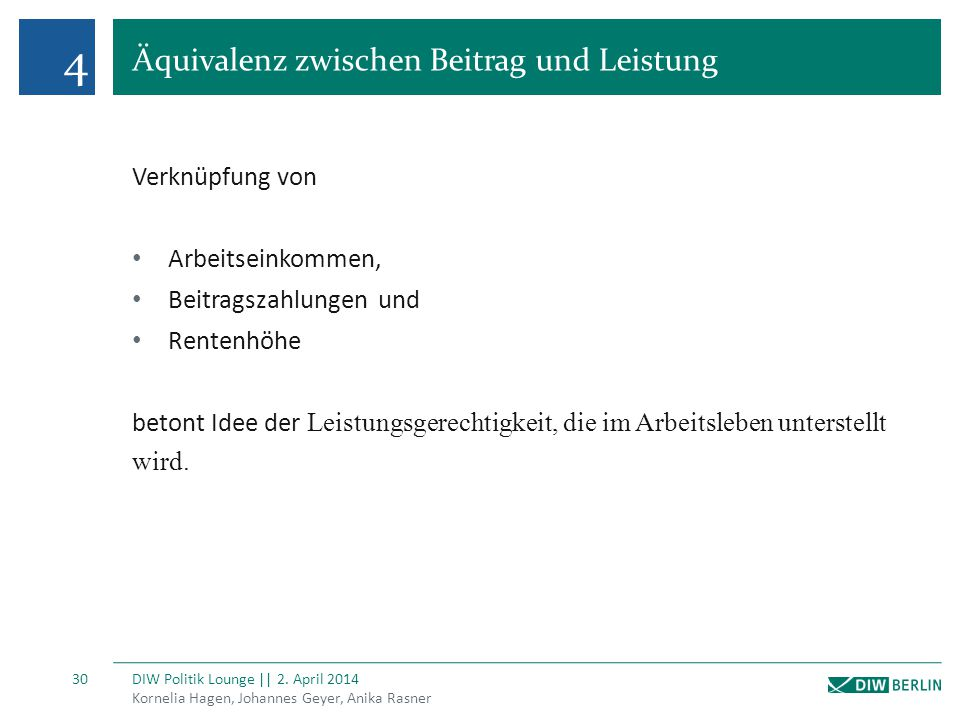 4 Äquivalenz zwischen Beitrag und Leistung Kornelia Hagen, Johannes Geyer, Anika Rasner DIW Politik Lounge || 2. April 2014 30 Verknüpfung von Arbeits