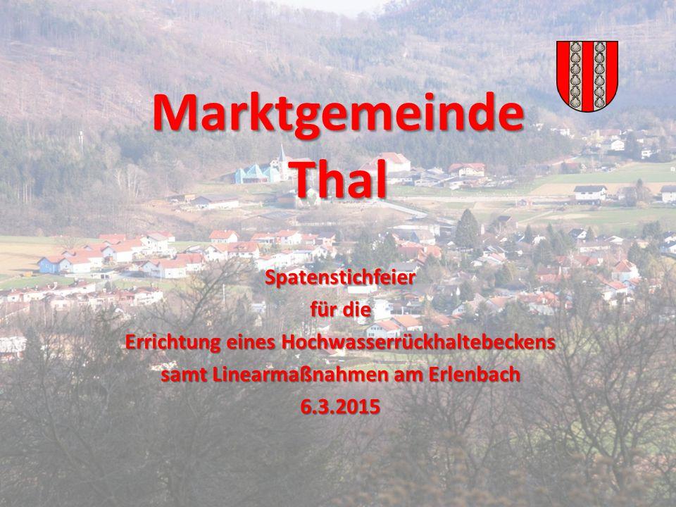 Marktgemeinde Thal Spatenstichfeier für die Errichtung eines Hochwasserrückhaltebeckens samt Linearmaßnahmen am Erlenbach 6.3.2015
