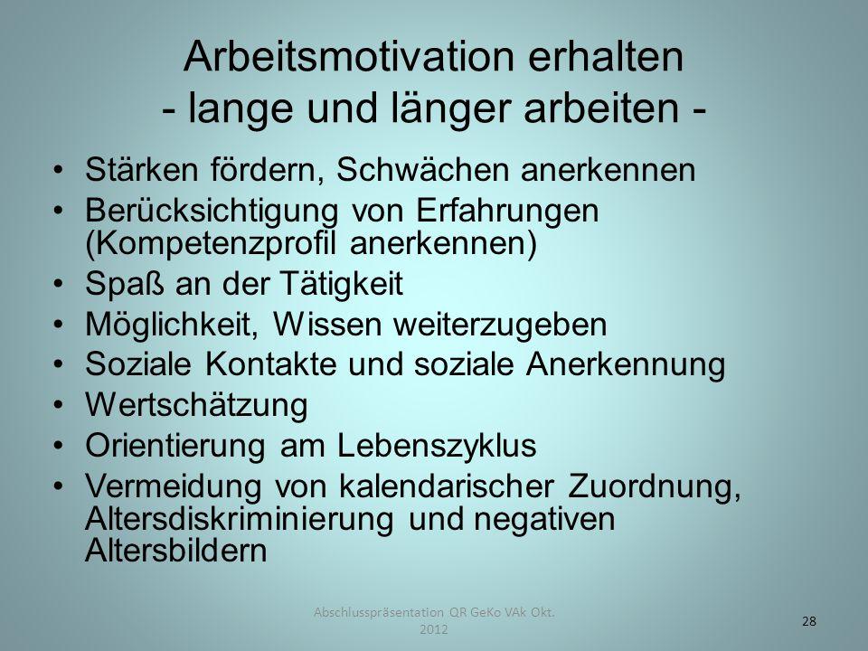 Arbeitsmotivation erhalten - lange und länger arbeiten - Stärken fördern, Schwächen anerkennen Berücksichtigung von Erfahrungen (Kompetenzprofil anerk