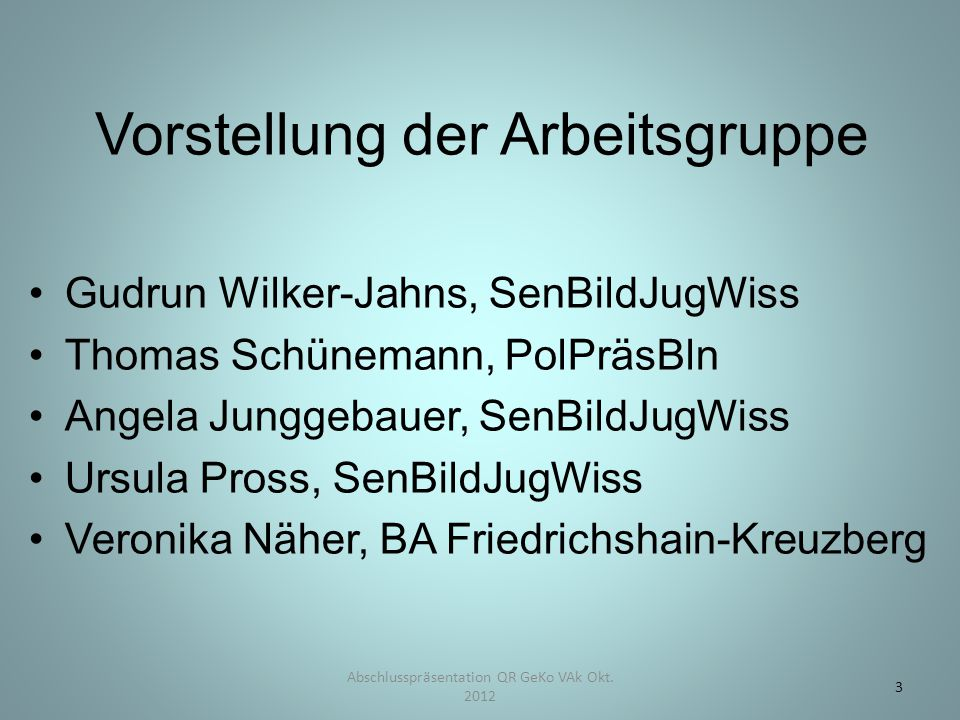 Vorstellung der Arbeitsgruppe Gudrun Wilker-Jahns, SenBildJugWiss Thomas Schünemann, PolPräsBln Angela Junggebauer, SenBildJugWiss Ursula Pross, SenBi