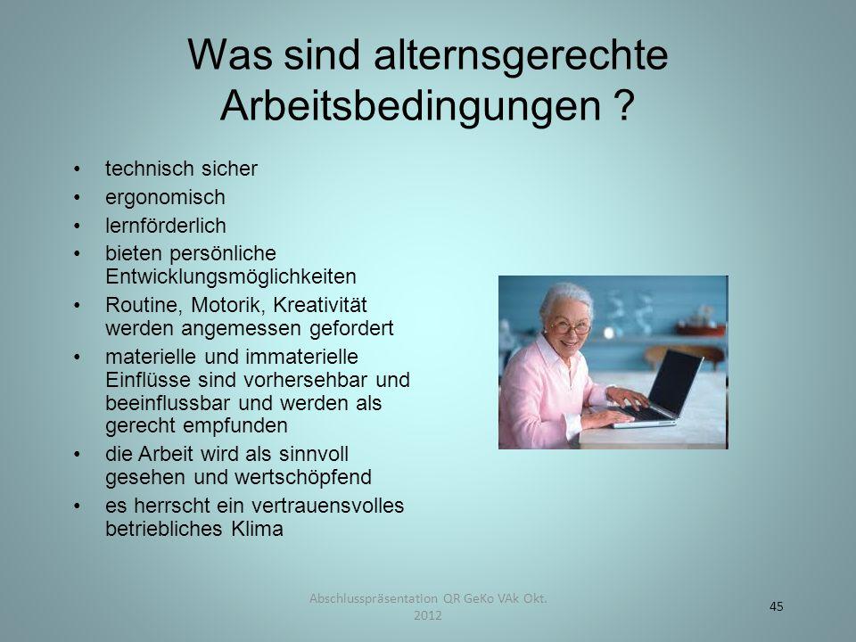 Was sind alternsgerechte Arbeitsbedingungen ? technisch sicher ergonomisch lernförderlich bieten persönliche Entwicklungsmöglichkeiten Routine, Motori