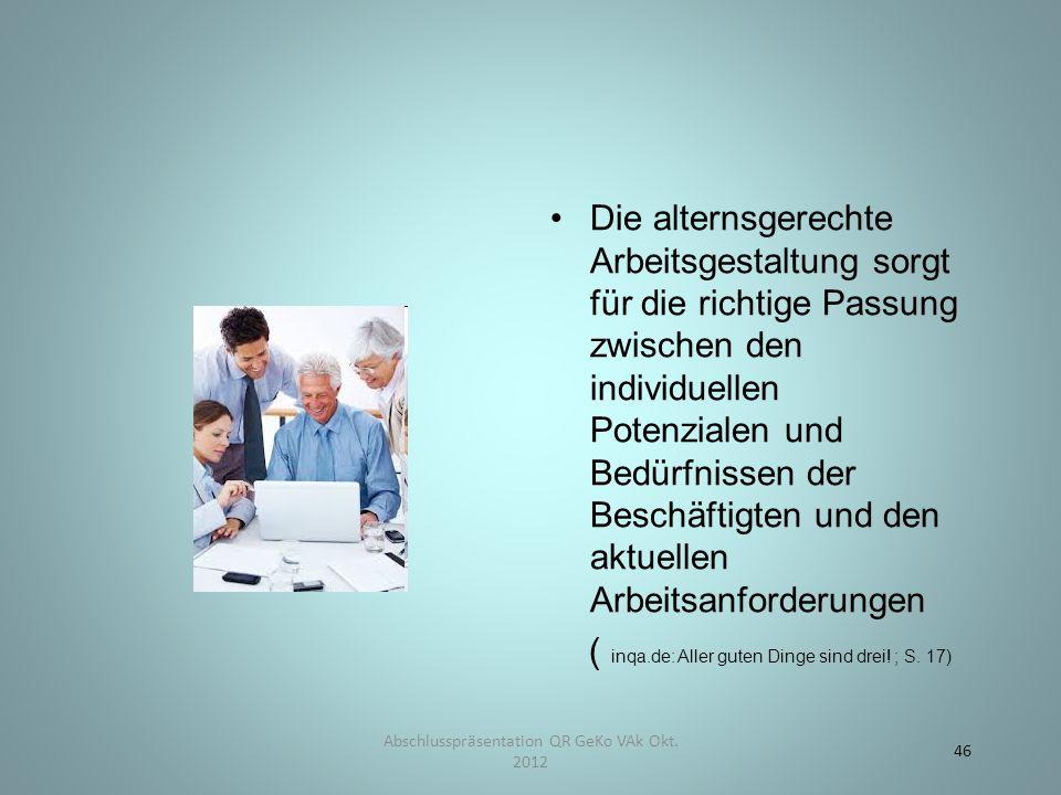 Die alternsgerechte Arbeitsgestaltung sorgt für die richtige Passung zwischen den individuellen Potenzialen und Bedürfnissen der Beschäftigten und den aktuellen Arbeitsanforderungen ( inqa.de: Aller guten Dinge sind drei.