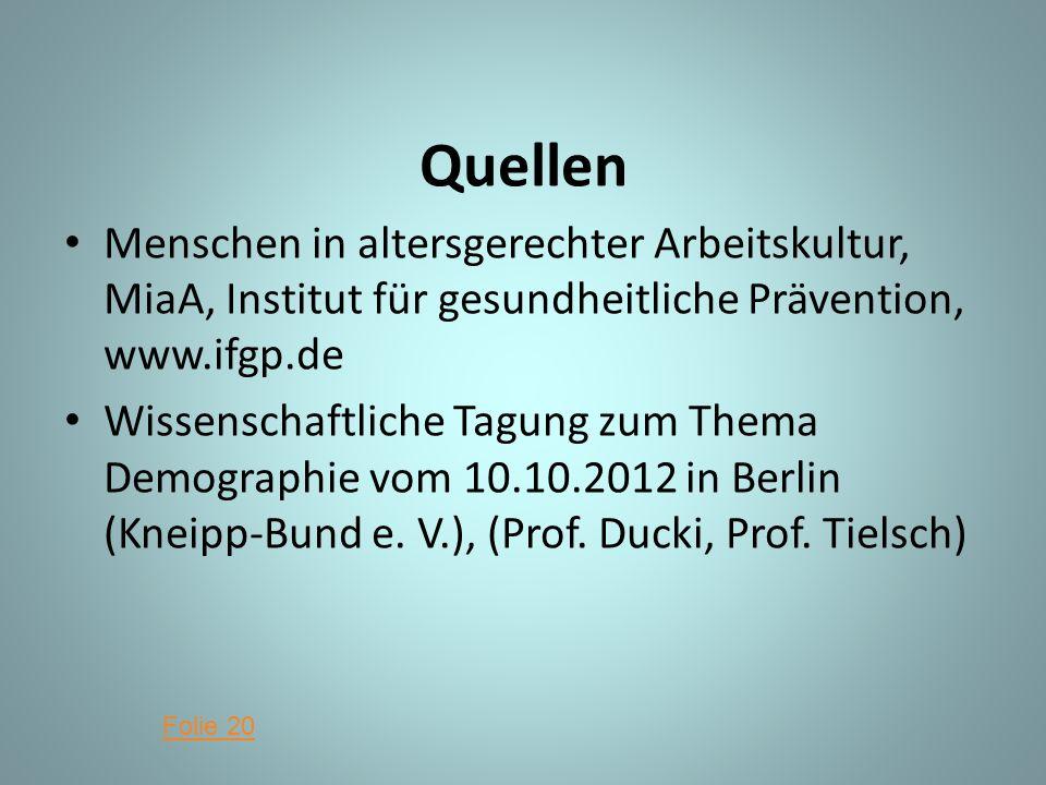 Quellen Menschen in altersgerechter Arbeitskultur, MiaA, Institut für gesundheitliche Prävention, www.ifgp.de Wissenschaftliche Tagung zum Thema Demographie vom 10.10.2012 in Berlin (Kneipp-Bund e.