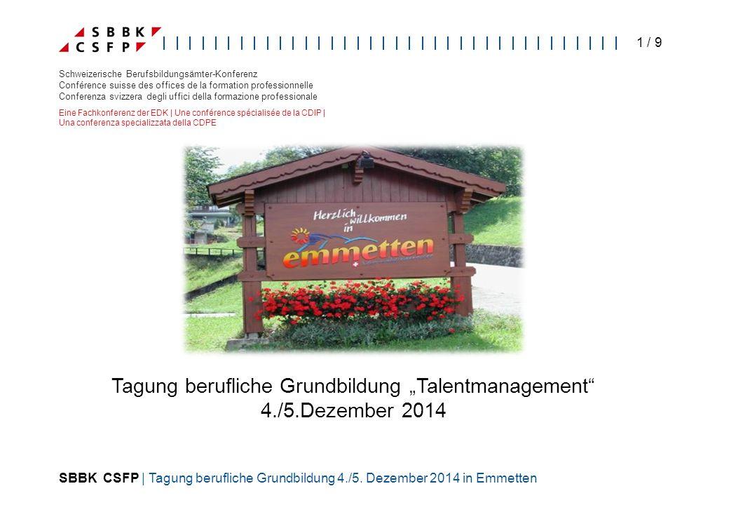 SBBK CSFP | Tagung berufliche Grundbildung 4./5. Dezember 2014 in Emmetten 1 / 9 Schweizerische Berufsbildungsämter-Konferenz Conférence suisse des of