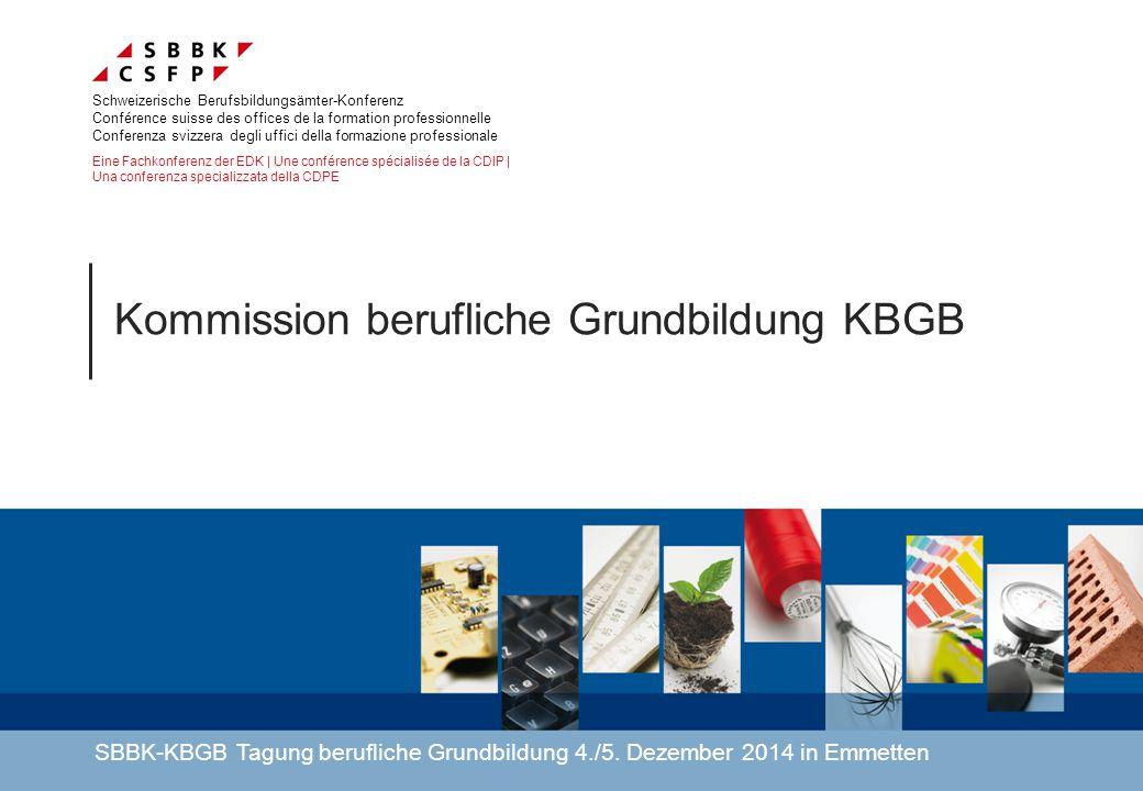 Kommission berufliche Grundbildung KBGB Schweizerische Berufsbildungsämter-Konferenz Conférence suisse des offices de la formation professionnelle Con