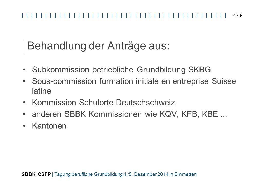 SBBK CSFP | Tagung berufliche Grundbildung 4./5. Dezember 2014 in Emmetten 4 / 8 Behandlung der Anträge aus: Subkommission betriebliche Grundbildung S
