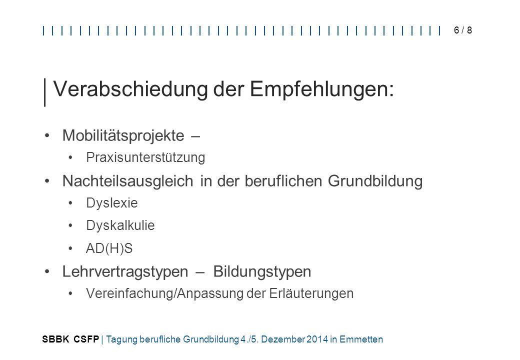 SBBK CSFP | Tagung berufliche Grundbildung 4./5. Dezember 2014 in Emmetten 6 / 8 Verabschiedung der Empfehlungen: Mobilitätsprojekte – Praxisunterstüt