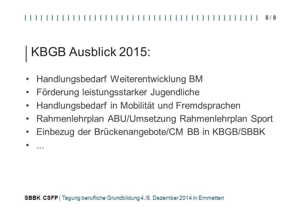 SBBK CSFP | Tagung berufliche Grundbildung 4./5. Dezember 2014 in Emmetten 8 / 8 KBGB Ausblick 2015: Handlungsbedarf Weiterentwicklung BM Förderung le