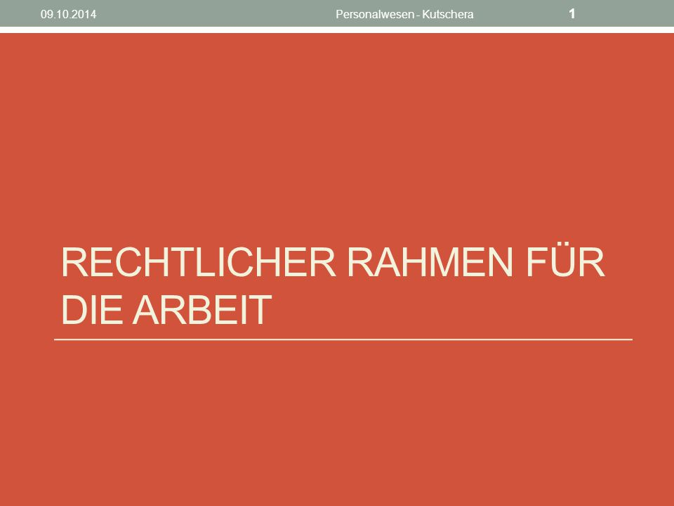 RECHTLICHER RAHMEN FÜR DIE ARBEIT 09.10.2014Personalwesen - Kutschera 1