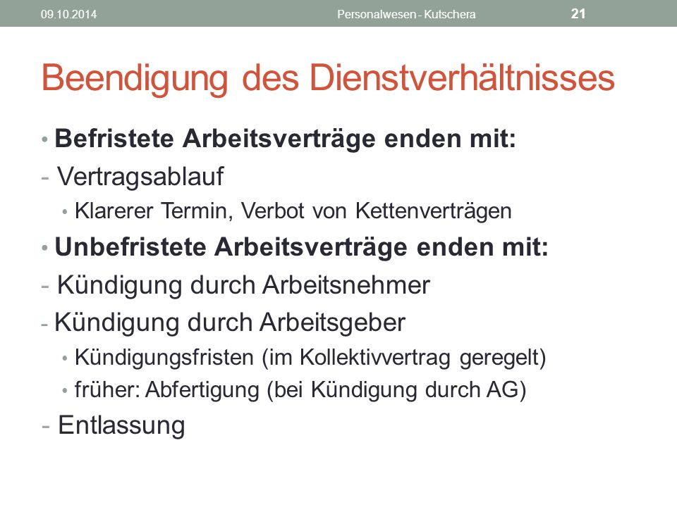 Beendigung des Dienstverhältnisses Befristete Arbeitsverträge enden mit: - Vertragsablauf Klarerer Termin, Verbot von Kettenverträgen Unbefristete Arb
