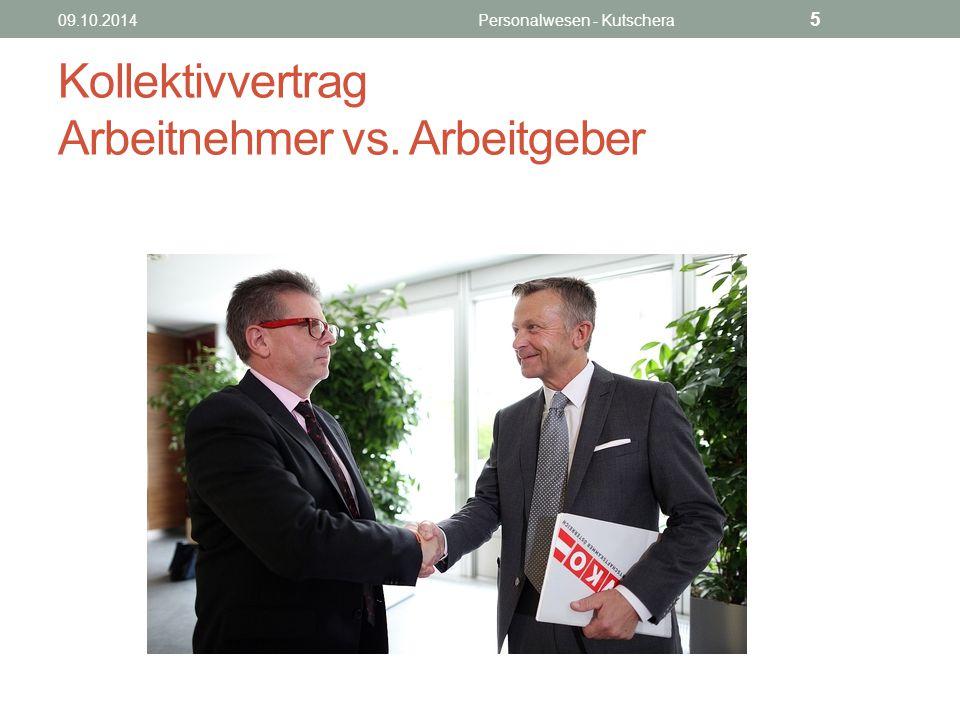 Kollektivvertrag Arbeitnehmer vs. Arbeitgeber 09.10.2014Personalwesen - Kutschera 5