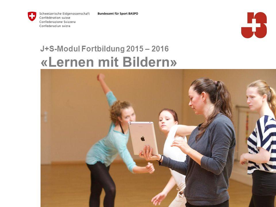 J+S-Modul Fortbildung 2015 – 2016 «Lernen mit Bildern»