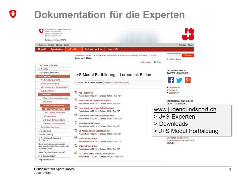5 Bundesamt für Sport BASPO Jugend+Sport Dokumentation für die Experten www.jugendundsport.ch > J+S-Experten > Downloads > J+S Modul Fortbildung www.j