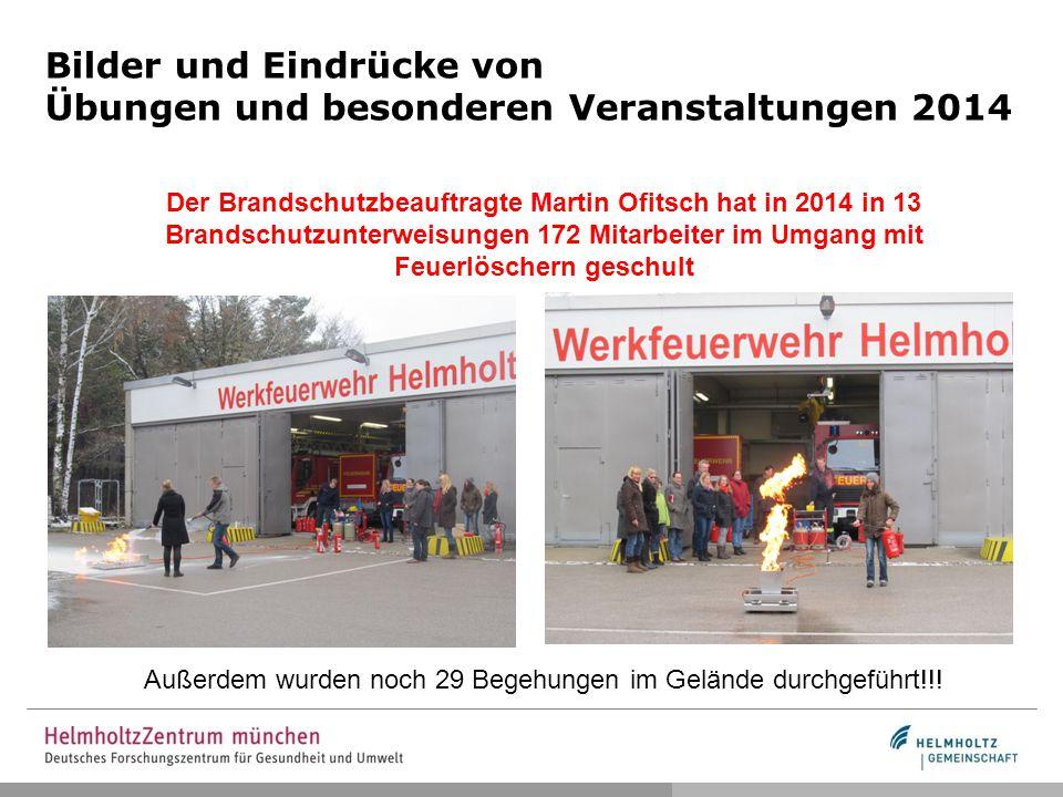 Bilder und Eindrücke von Übungen und besonderen Veranstaltungen 2014 Der Brandschutzbeauftragte Martin Ofitsch hat in 2014 in 13 Brandschutzunterweisungen 172 Mitarbeiter im Umgang mit Feuerlöschern geschult Außerdem wurden noch 29 Begehungen im Gelände durchgeführt!!!