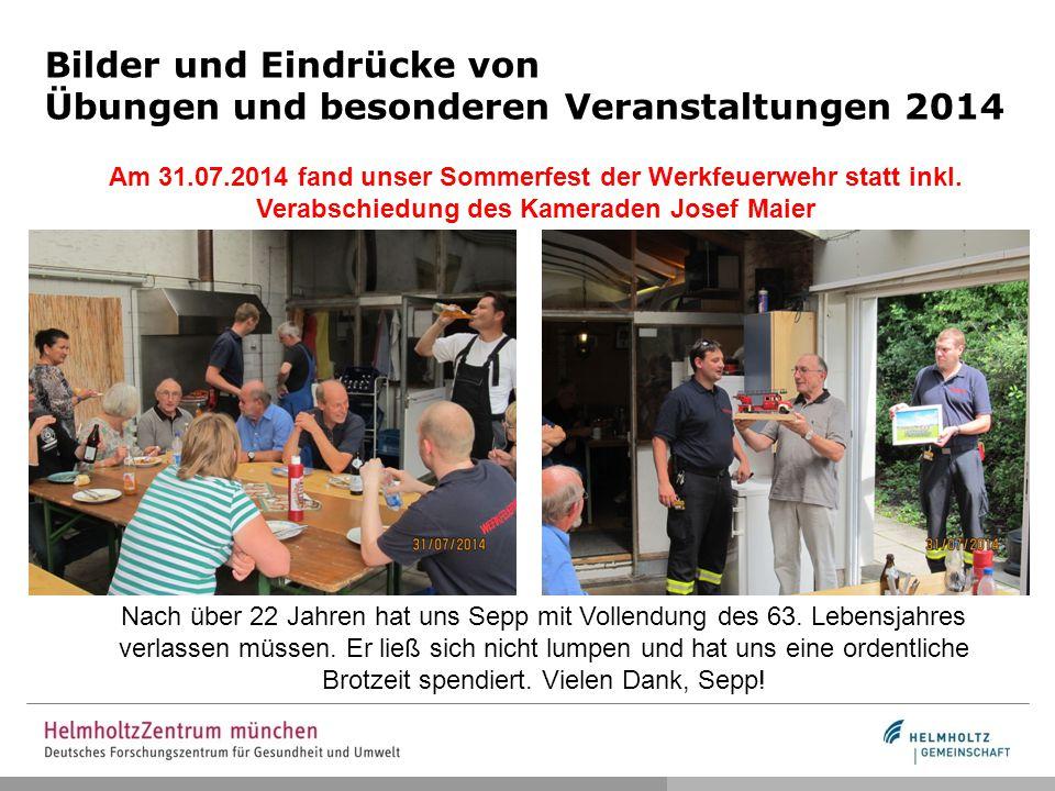 Am 31.07.2014 fand unser Sommerfest der Werkfeuerwehr statt inkl. Verabschiedung des Kameraden Josef Maier Nach über 22 Jahren hat uns Sepp mit Vollen