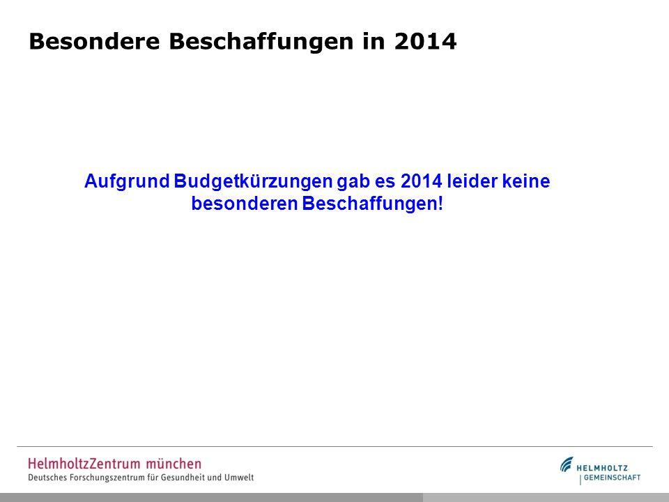 Besondere Beschaffungen in 2014 Aufgrund Budgetkürzungen gab es 2014 leider keine besonderen Beschaffungen!