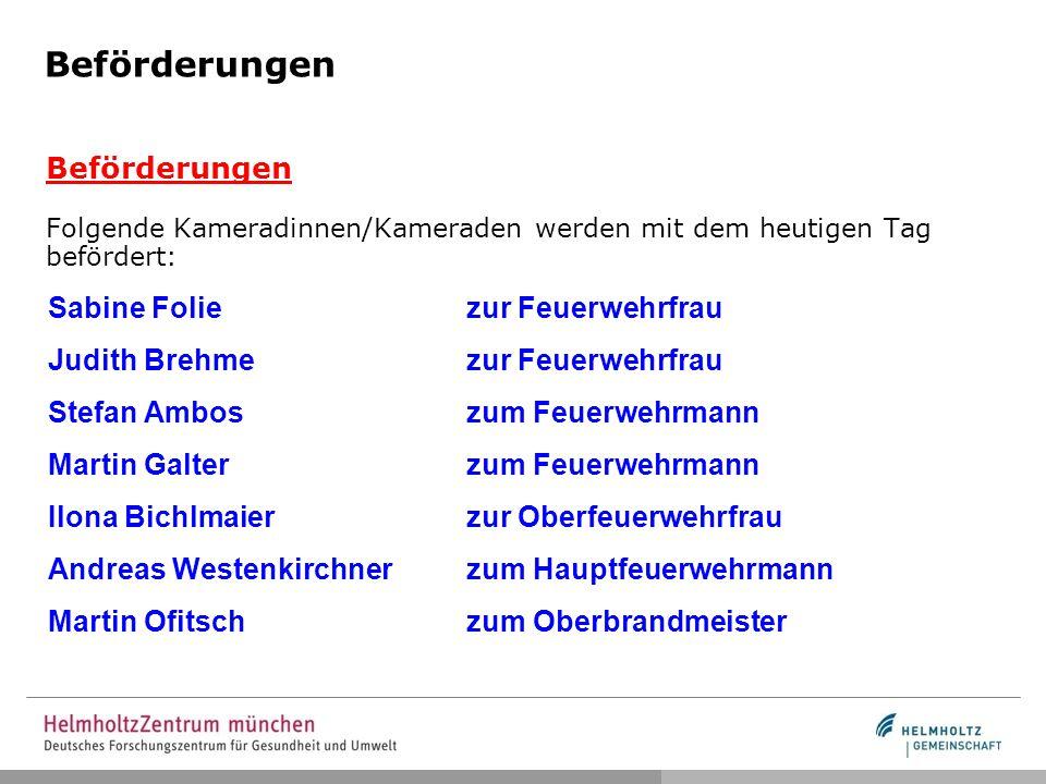 Beförderungen Beförderungen Folgende Kameradinnen/Kameraden werden mit dem heutigen Tag befördert: Sabine Foliezur Feuerwehrfrau Judith Brehmezur Feue