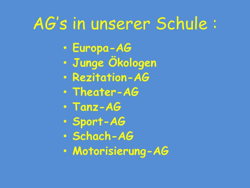 AG's in unserer Schule : Europa-AG Junge Ökologen Rezitation-AG Theater-AG Tanz-AG Sport-AG Schach-AG Motorisierung-AG