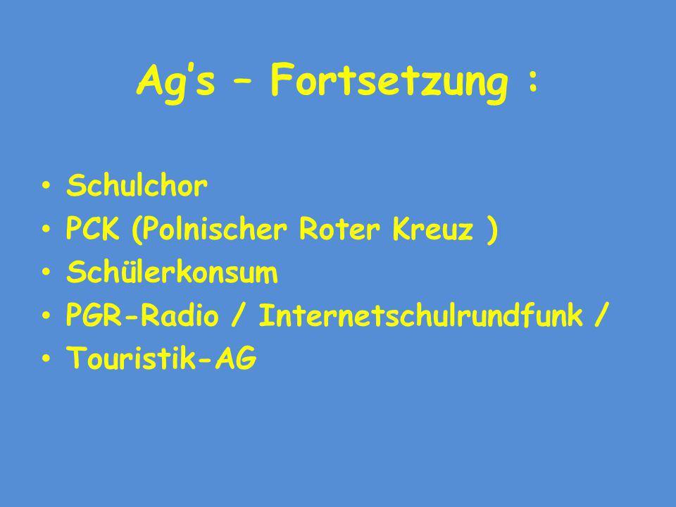 Ag's – Fortsetzung : Schulchor PCK (Polnischer Roter Kreuz ) Schülerkonsum PGR-Radio / Internetschulrundfunk / Touristik-AG