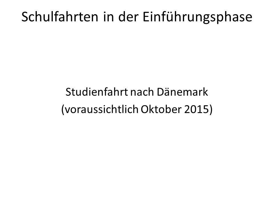 Schulfahrten in der Einführungsphase Studienfahrt nach Dänemark (voraussichtlich Oktober 2015)