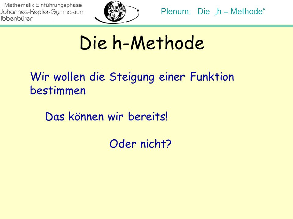 """Plenum: Die """"h – Methode"""" Mathematik Einführungsphase Die h-Methode Wir wollen die Steigung einer Funktion bestimmen Das können wir bereits! Oder nich"""