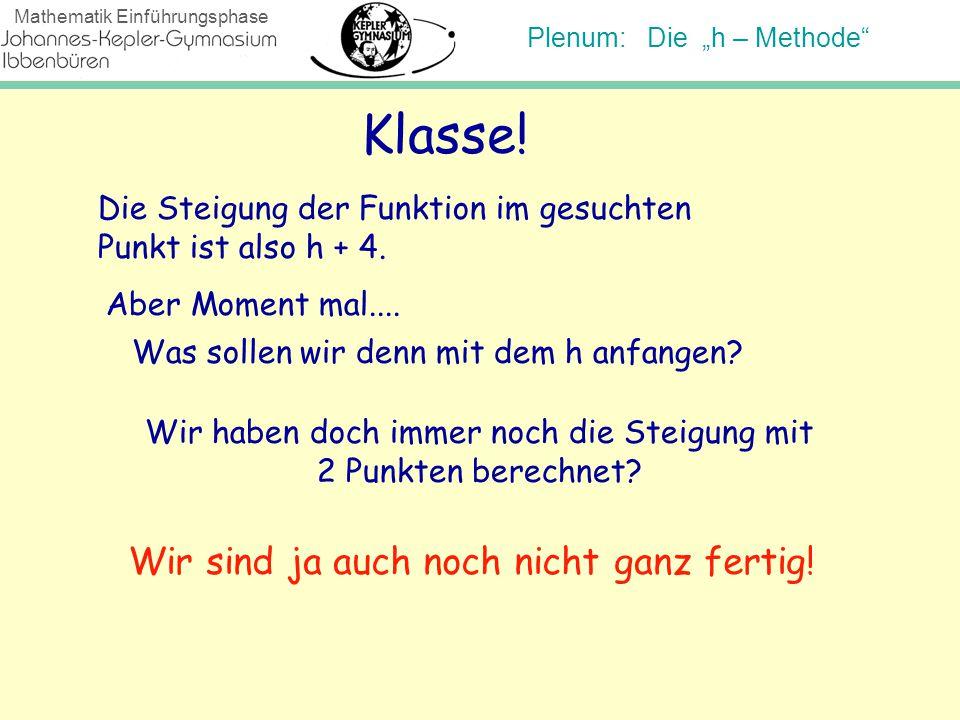 """Plenum: Die """"h – Methode"""" Mathematik Einführungsphase Klasse! Die Steigung der Funktion im gesuchten Punkt ist also h + 4. Aber Moment mal.... Was sol"""
