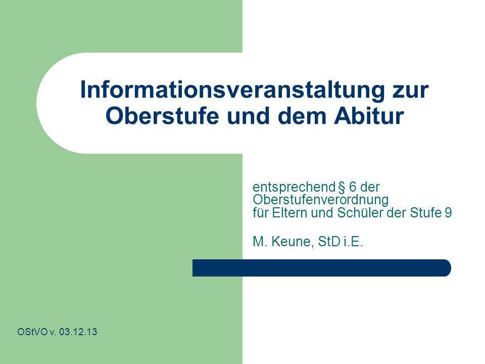Informationsveranstaltung zur Oberstufe und dem Abitur entsprechend § 6 der Oberstufenverordnung für Eltern und Schüler der Stufe 9 M. Keune, StD i.E.