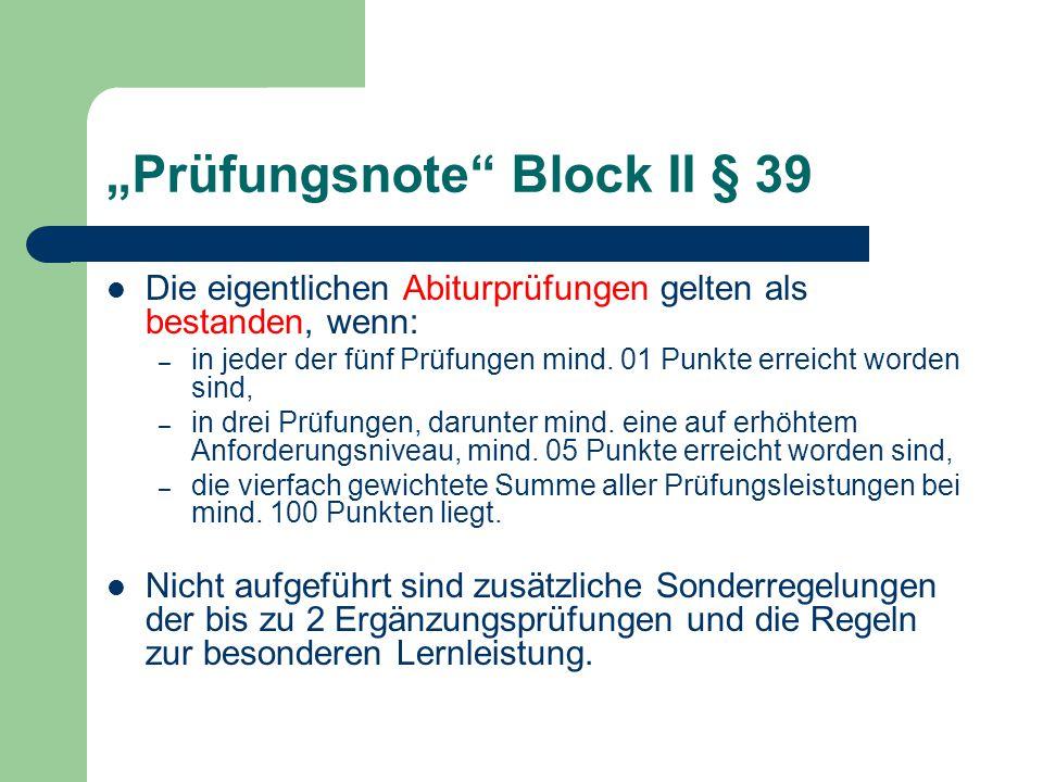 """""""Prüfungsnote"""" Block II § 39 Die eigentlichen Abiturprüfungen gelten als bestanden, wenn: – in jeder der fünf Prüfungen mind. 01 Punkte erreicht worde"""