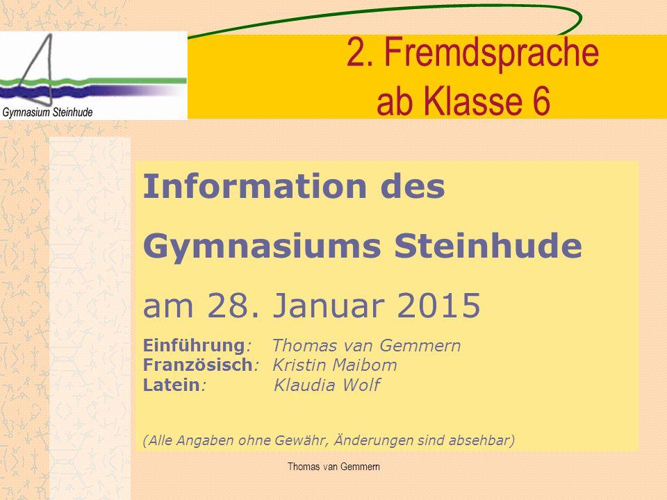 2. Fremdsprache ab Klasse 6 Information des Gymnasiums Steinhude am 28. Januar 2015 Einführung: Thomas van Gemmern Französisch: Kristin Maibom Latein: